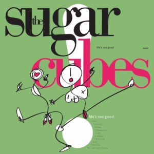 SUGARCUBES - Life s Too Good